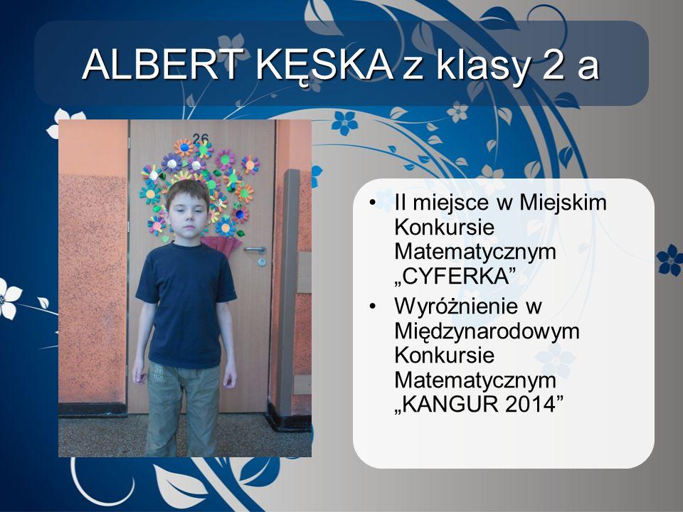 """ALBERT KĘSKA z klasy 2 a II miejsce w Miejskim Konkursie Matematycznym """"CYFERKA"""" Wyróżnienie w Międzynarodowym Konkursie Matematycznym """"KANGUR 2014"""""""