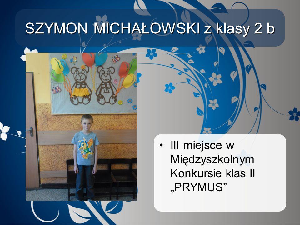 """SZYMON MICHAŁOWSKI z klasy 2 b III miejsce w Międzyszkolnym Konkursie klas II """"PRYMUS"""""""