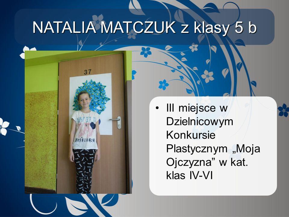 """NATALIA MATCZUK z klasy 5 b III miejsce w Dzielnicowym Konkursie Plastycznym """"Moja Ojczyzna"""" w kat. klas IV-VI"""