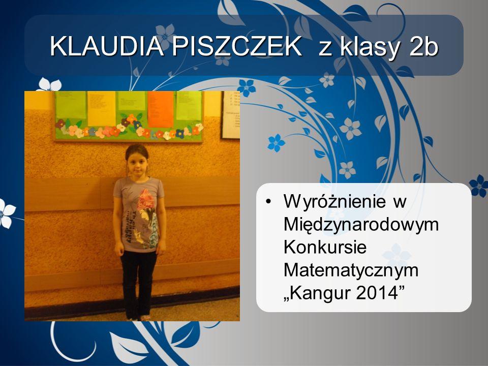 """KLAUDIA PISZCZEK z klasy 2b Wyróżnienie w Międzynarodowym Konkursie Matematycznym """"Kangur 2014"""""""