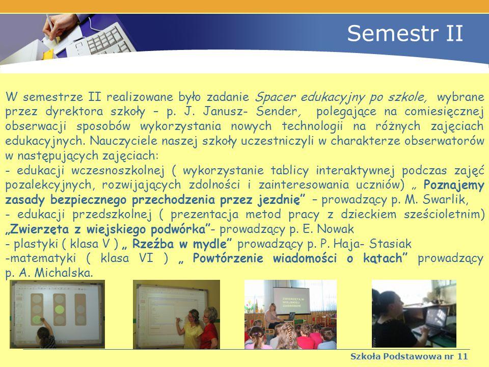 Semestr II Szkoła Podstawowa nr 11 W semestrze II realizowane było zadanie Spacer edukacyjny po szkole, wybrane przez dyrektora szkoły – p.