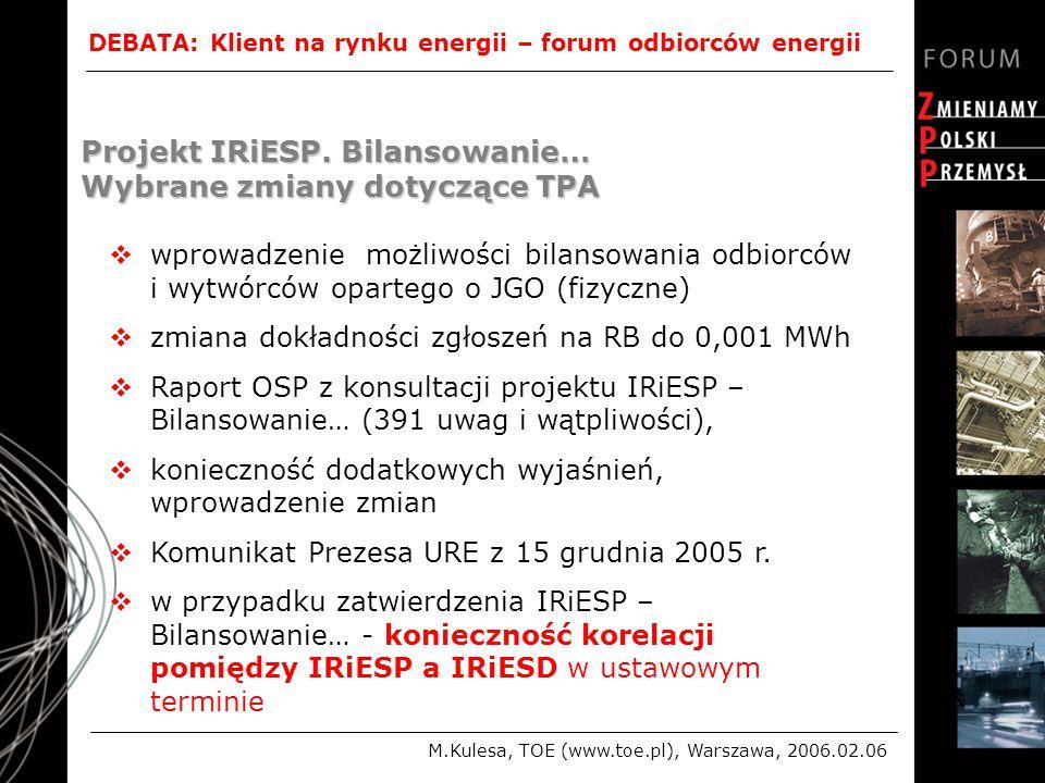 DEBATA: Klient na rynku energii – forum odbiorców energii M.Kulesa, TOE (www.toe.pl), Warszawa, 2006.02.06 Projekt IRiESP.