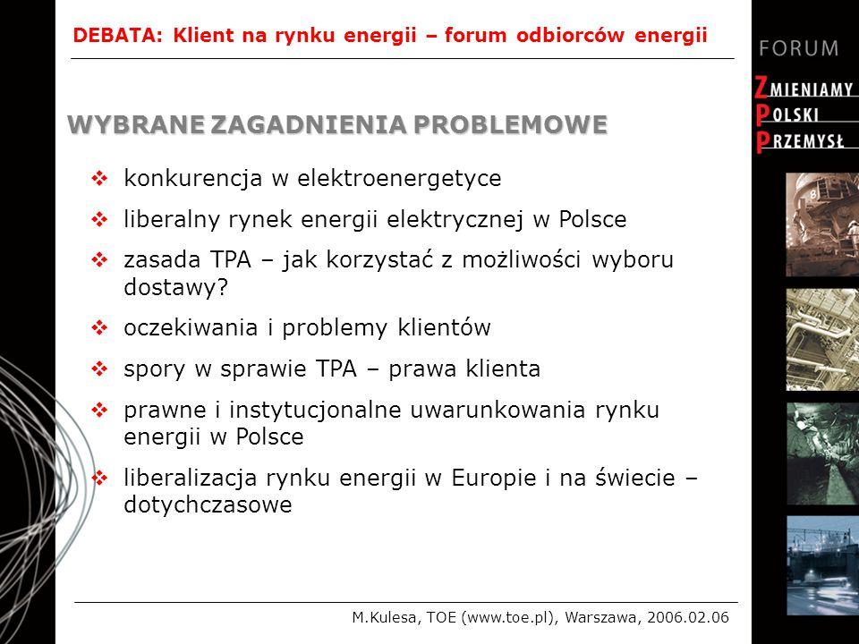 DEBATA: Klient na rynku energii – forum odbiorców energii M.Kulesa, TOE (www.toe.pl), Warszawa, 2006.02.06  konkurencja w elektroenergetyce  liberalny rynek energii elektrycznej w Polsce  zasada TPA – jak korzystać z możliwości wyboru dostawy.