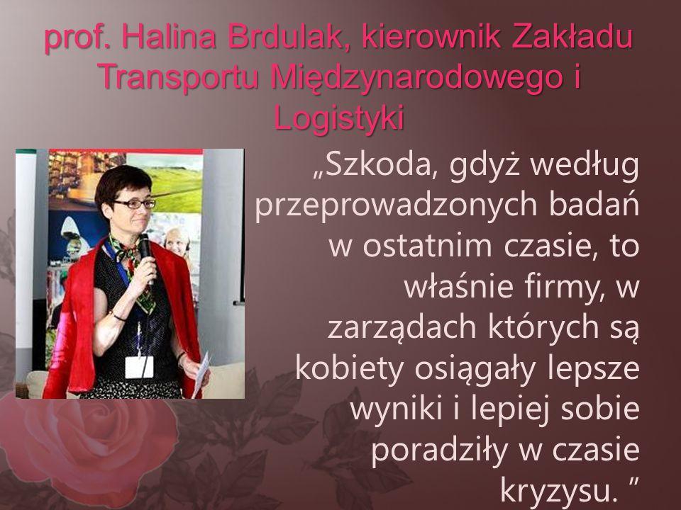 """prof. Halina Brdulak, kierownik Zakładu Transportu Międzynarodowego i Logistyki """"Szkoda, gdyż według przeprowadzonych badań w ostatnim czasie, to właś"""