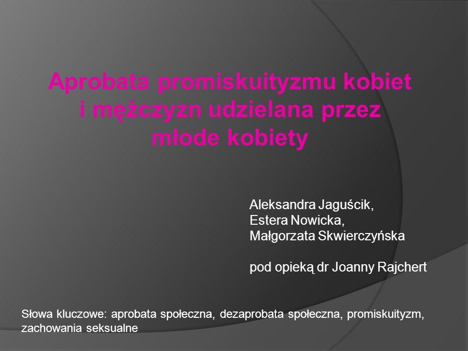 Aprobata promiskuityzmu kobiet i mężczyzn udzielana przez młode kobiety Aleksandra Jaguścik, Estera Nowicka, Małgorzata Skwierczyńska pod opieką dr Jo