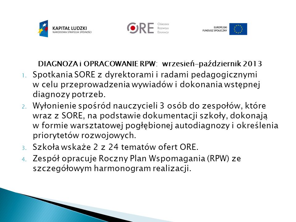 DIAGNOZA i OPRACOWANIE RPW: wrzesień-październik 2013 1. Spotkania SORE z dyrektorami i radami pedagogicznymi w celu przeprowadzenia wywiadów i dokona