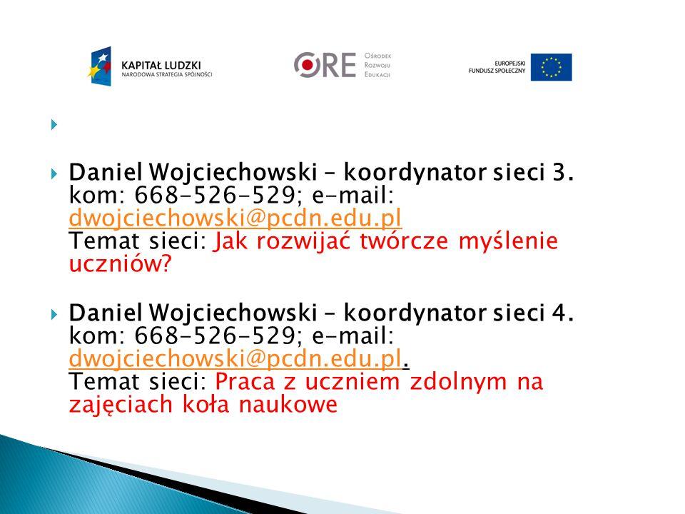  Daniel Wojciechowski – koordynator sieci 3. kom: 668-526-529; e-mail: dwojciechowski@pcdn.edu.pl Temat sieci: Jak rozwijać twórcze myślenie uczniów?