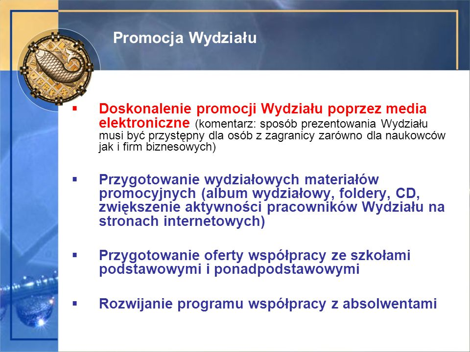  Doskonalenie promocji Wydziału poprzez media elektroniczne (komentarz: sposób prezentowania Wydziału musi być przystępny dla osób z zagranicy zarówn