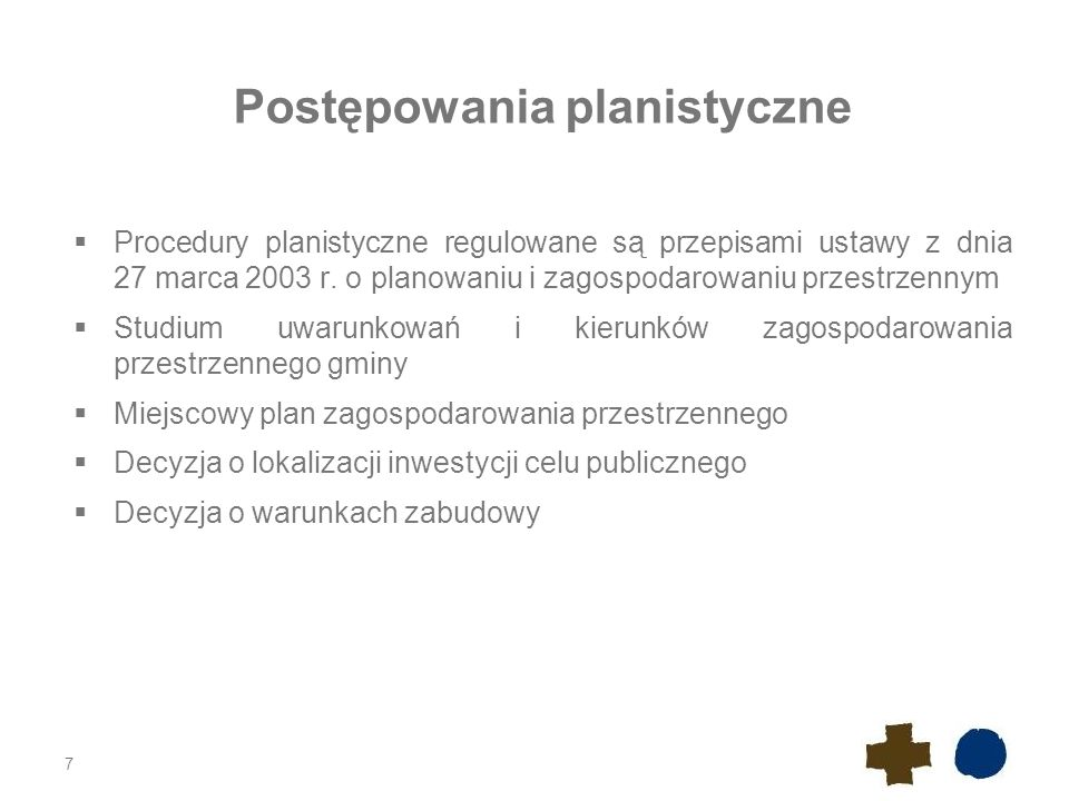 Postępowania planistyczne  Procedury planistyczne regulowane są przepisami ustawy z dnia 27 marca 2003 r.