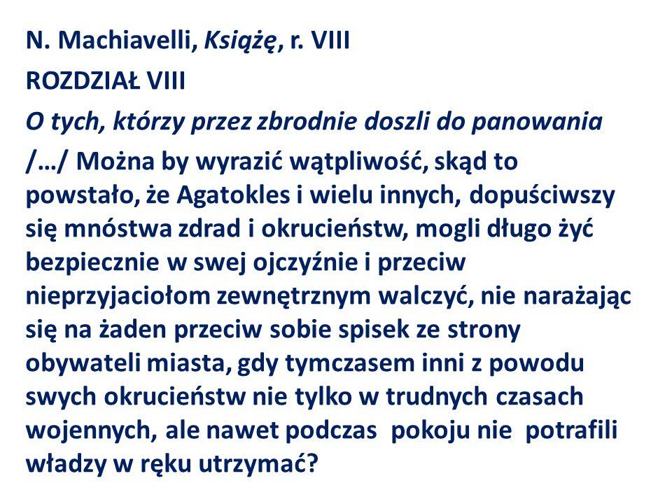 N. Machiavelli, Książę, r. VIII ROZDZIAŁ VIII O tych, którzy przez zbrodnie doszli do panowania /…/ Można by wyrazić wątpliwość, skąd to powstało, że