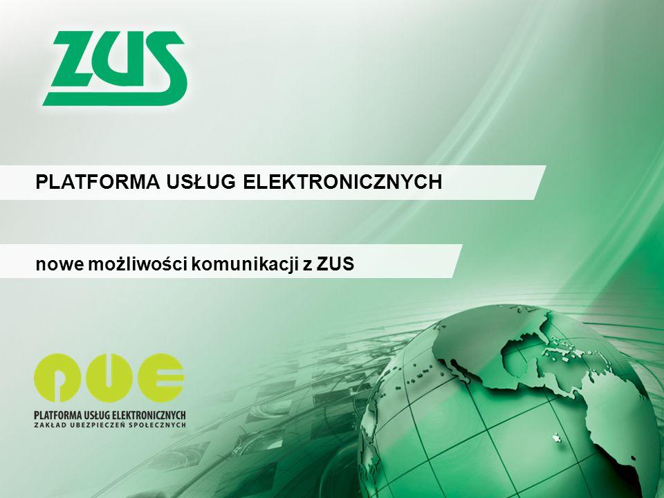 2 Platforma Usług Elektronicznych ZUS 2 PLATFORMA USŁUG ELEKTRONICZNYCH (PUE): zestaw usług elektronicznych dla klientów ZUS.