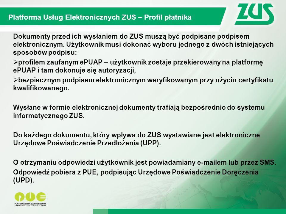 10 Kompleksowy System Informatyczny ZUS Platforma Usług Elektronicznych ZUS – Profil płatnika Dokumenty przed ich wysłaniem do ZUS muszą być podpisane