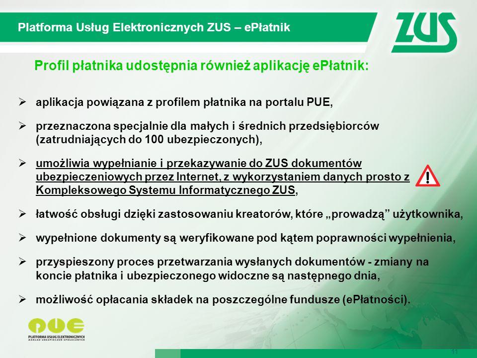 11 Platforma Usług Elektronicznych ZUS – ePłatnik 11 Profil płatnika udostępnia również aplikację ePłatnik:  aplikacja powiązana z profilem płatnika