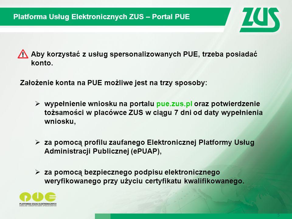 5 Platforma Usług Elektronicznych ZUS – Portal PUE 5 Aby korzystać z usług spersonalizowanych PUE, trzeba posiadać konto. Założenie konta na PUE możli