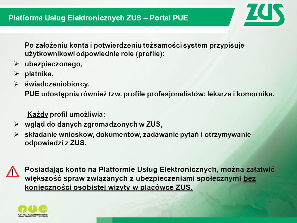 7 Kompleksowy System Informatyczny ZUS Platforma Usług Elektronicznych ZUS – Portal PUE Profil Płatnika SkładekProfil Ubezpieczonego Profil Świadczeniobiorcy
