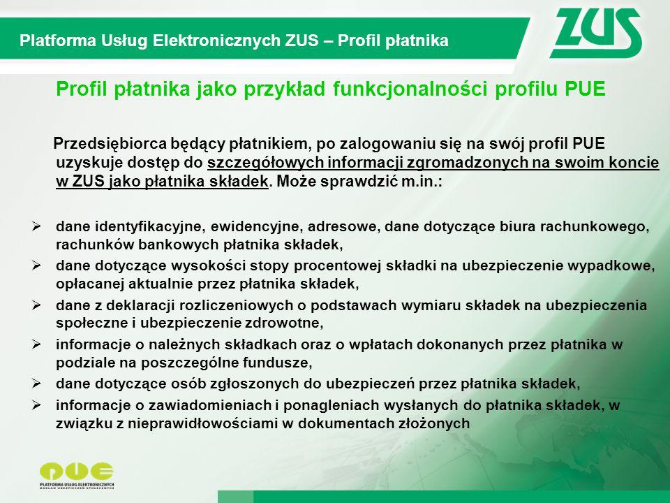 8 Kompleksowy System Informatyczny ZUS Platforma Usług Elektronicznych ZUS – Profil płatnika Profil płatnika jako przykład funkcjonalności profilu PUE