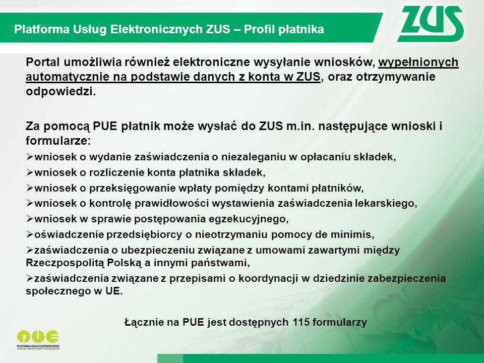 9 Kompleksowy System Informatyczny ZUS Platforma Usług Elektronicznych ZUS – Profil płatnika Portal umożliwia również elektroniczne wysyłanie wniosków