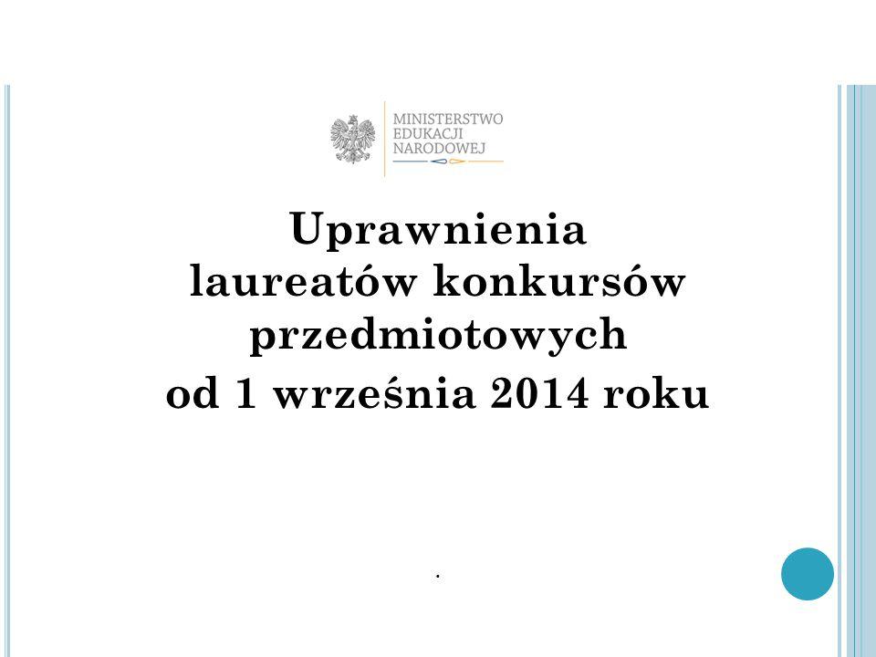 Uprawnienia laureatów konkursów przedmiotowych od 1 września 2014 roku.