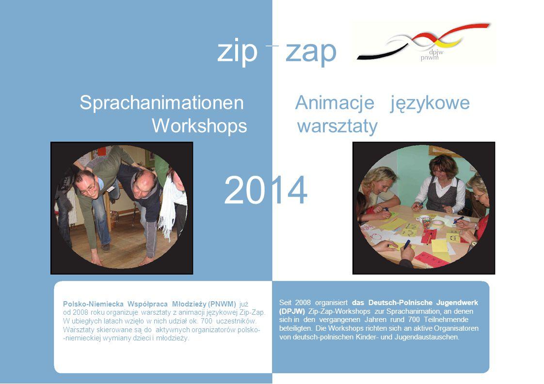 zip zap Sprachanimationen Animacje językowe Workshops warsztaty 2014. Polsko-Niemiecka Współpraca Młodzieży (PNWM) już od 2008 roku organizuje warszta