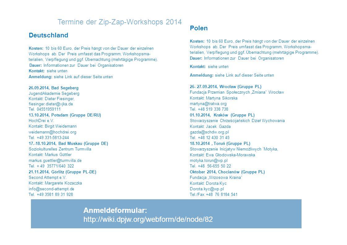 Termine der Zip-Zap-Workshops 2014 save th date! 7 Anmeldeformular: http://wiki.dpjw.org/webform/de/node/82 Polen Kosten: 10 bis 60 Euro, der Preis hä