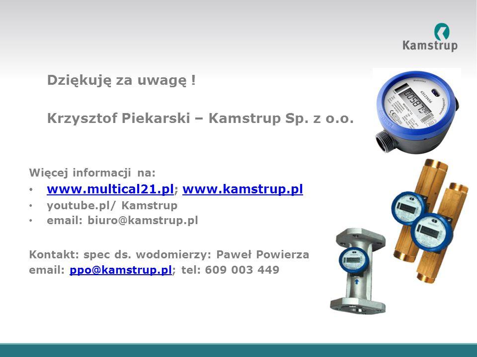 Dziękuję za uwagę ! Krzysztof Piekarski – Kamstrup Sp. z o.o. Więcej informacji na: www.multical21.pl; www.kamstrup.pl www.multical21.plwww.kamstrup.p
