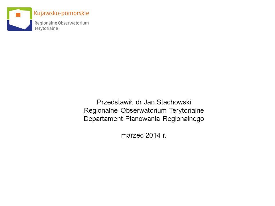 Przedstawił: dr Jan Stachowski Regionalne Obserwatorium Terytorialne Departament Planowania Regionalnego marzec 2014 r.