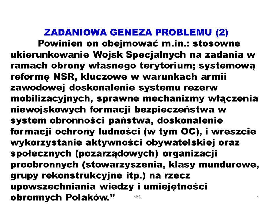 Czerwiec 2014BBN3 ZADANIOWA GENEZA PROBLEMU (2) Powinien on obejmować m.in.: stosowne ukierunkowanie Wojsk Specjalnych na zadania w ramach obrony włas