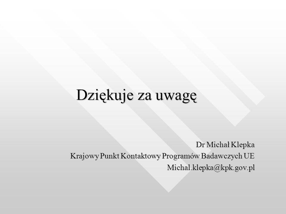 Dziękuje za uwagę Dr Michał Klepka Krajowy Punkt Kontaktowy Programów Badawczych UE Michal.klepka@kpk.gov.pl