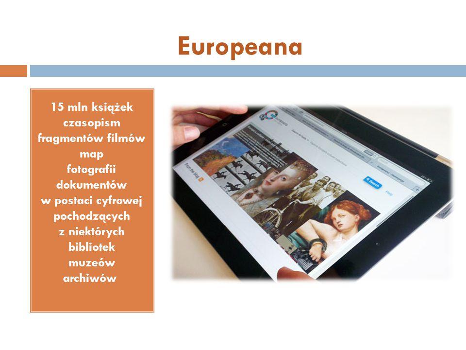 15 mln książek czasopism fragmentów filmów map fotografii dokumentów w postaci cyfrowej pochodzących z niektórych bibliotek muzeów archiwów Europeana
