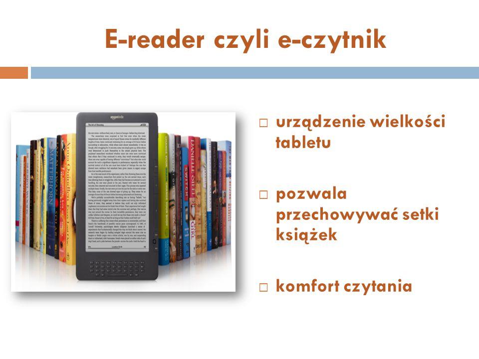 E-reader czyli e-czytnik  urządzenie wielkości tabletu  pozwala przechowywać setki książek  komfort czytania