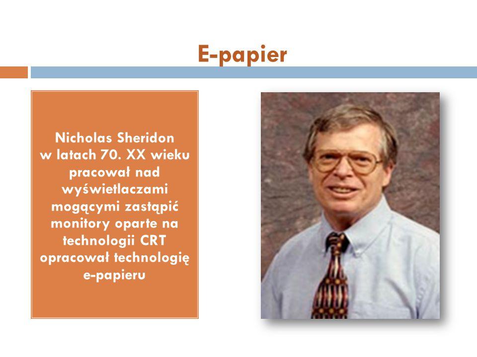 Nicholas Sheridon w latach 70. XX wieku pracował nad wyświetlaczami mogącymi zastąpić monitory oparte na technologii CRT opracował technologię e-papie