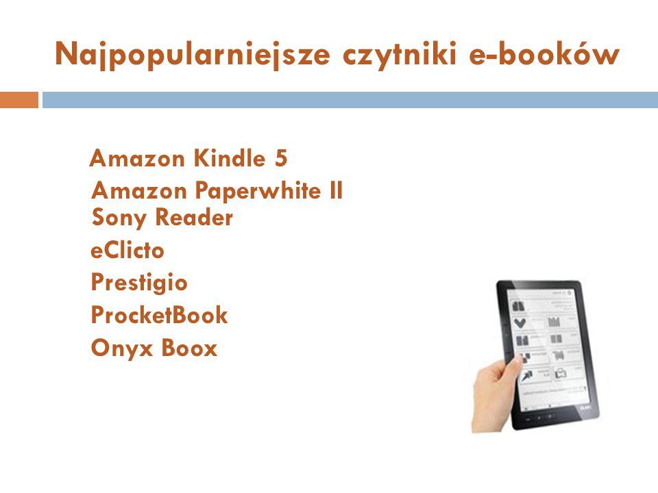 Najpopularniejsze czytniki e-booków Amazon Kindle 5 Amazon Paperwhite II Sony Reader eClicto Prestigio ProcketBook Onyx Boox