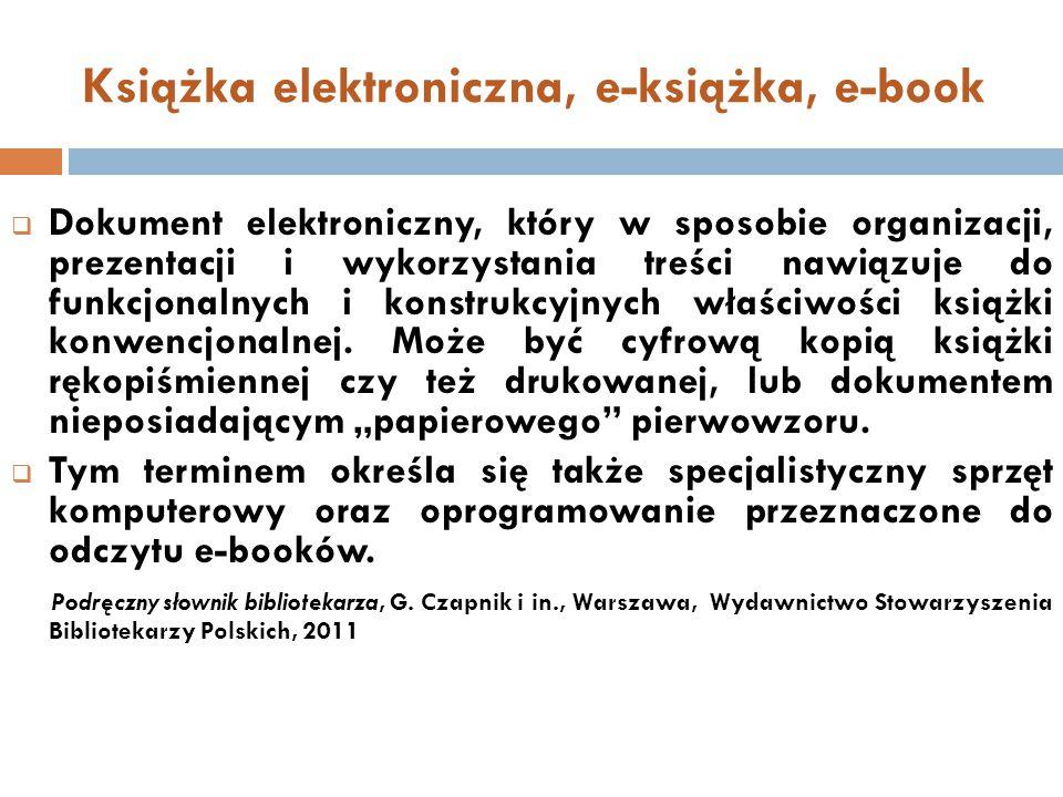 Książka elektroniczna, e-książka, e-book  Dokument elektroniczny, który w sposobie organizacji, prezentacji i wykorzystania treści nawiązuje do funkc