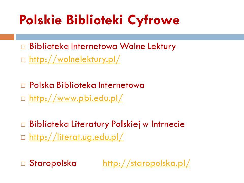 Polskie Biblioteki Cyfrowe  Biblioteka Internetowa Wolne Lektury  http://wolnelektury.pl/ http://wolnelektury.pl/  Polska Biblioteka Internetowa 