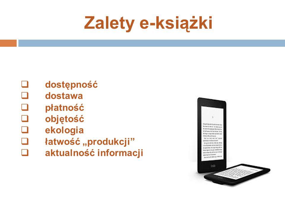 """Zalety e-książki  dostępność  dostawa  płatność  objętość  ekologia  łatwość """"produkcji""""  aktualność informacji"""