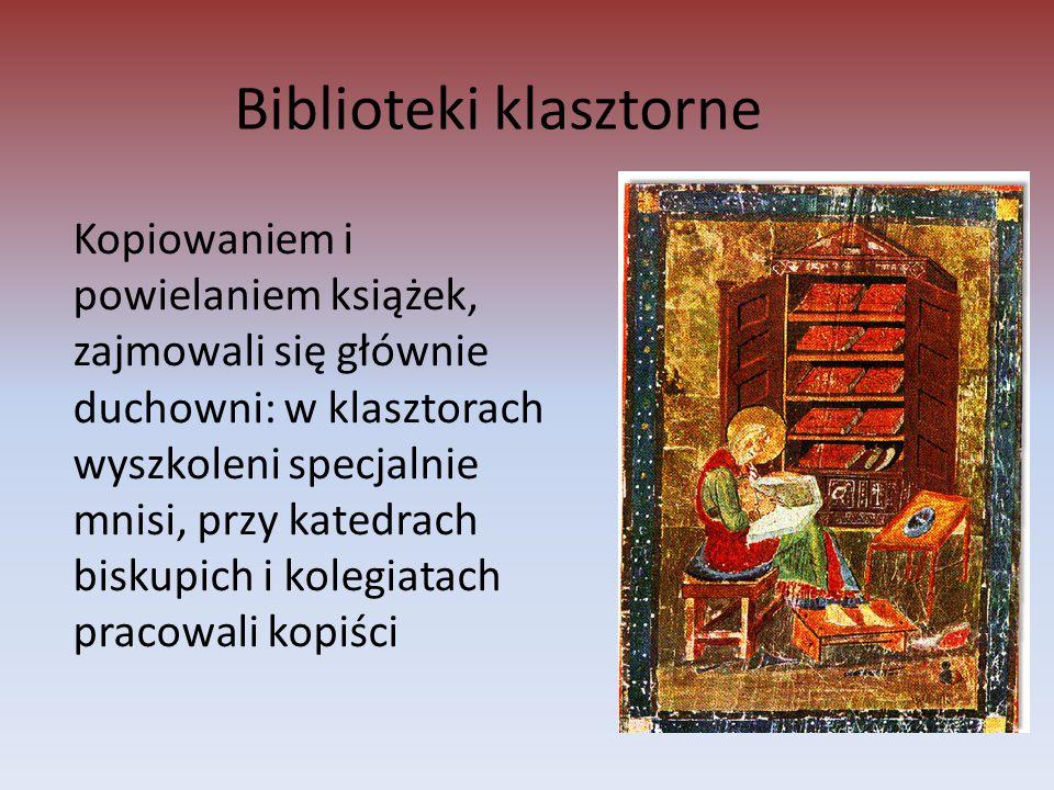 Biblioteki klasztorne Kopiowaniem i powielaniem książek, zajmowali się głównie duchowni: w klasztorach wyszkoleni specjalnie mnisi, przy katedrach bis