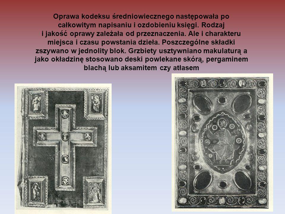 Oprawa kodeksu średniowiecznego następowała po całkowitym napisaniu i ozdobieniu księgi. Rodzaj i jakość oprawy zależała od przeznaczenia. Ale i chara