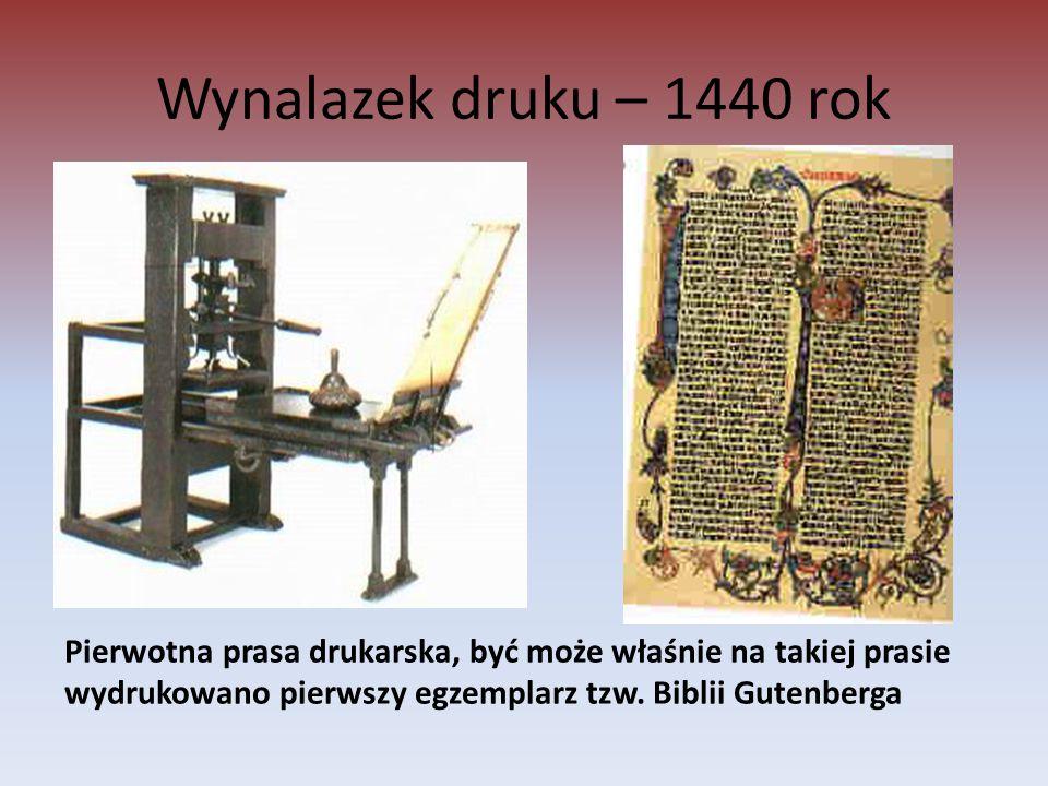 Wynalazek druku – 1440 rok Pierwotna prasa drukarska, być może właśnie na takiej prasie wydrukowano pierwszy egzemplarz tzw. Biblii Gutenberga