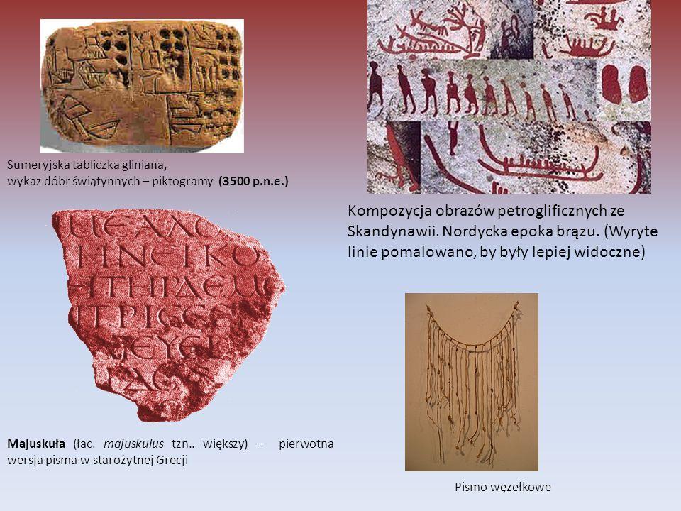 Sumeryjska tabliczka gliniana, wykaz dóbr świątynnych – piktogramy (3500 p.n.e.) Pismo węzełkowe Majuskuła (łac. majuskulus tzn.. większy) – pierwotna