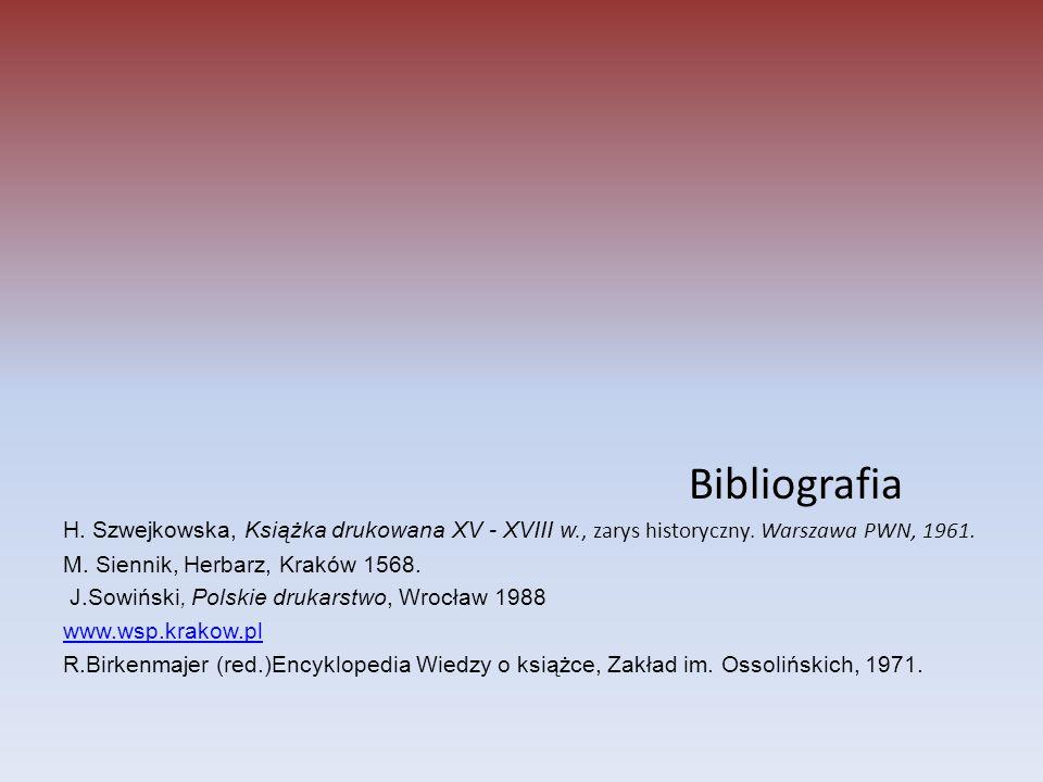 Bibliografia H. Szwejkowska, Książka drukowana XV - XVIII w., zarys historyczny. Warszawa PWN, 1961. M. Siennik, Herbarz, Kraków 1568. J.Sowiński, Pol