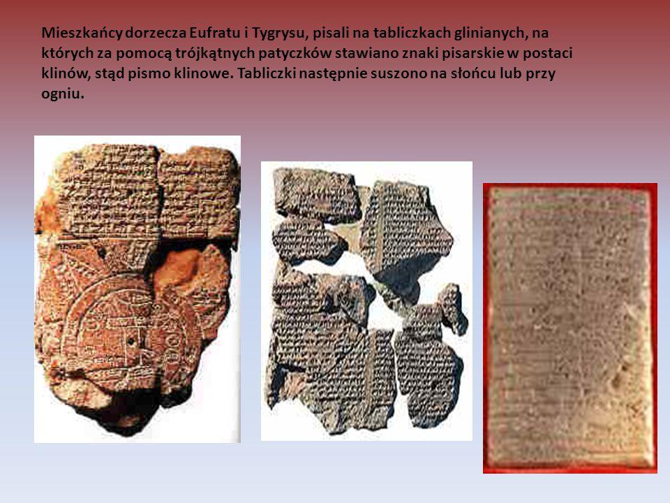 Mieszkańcy dorzecza Eufratu i Tygrysu, pisali na tabliczkach glinianych, na których za pomocą trójkątnych patyczków stawiano znaki pisarskie w postaci