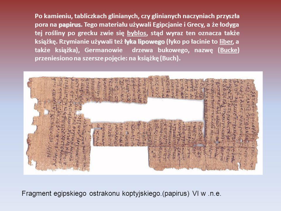 papirus łyka lipowego Po kamieniu, tabliczkach glinianych, czy glinianych naczyniach przyszła pora na papirus. Tego materiału używali Egipcjanie i Gre