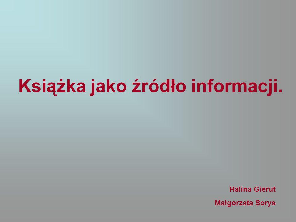 Książka jako źródło informacji. Halina Gierut Małgorzata Sorys