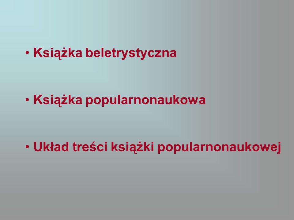Książka beletrystyczna Książka popularnonaukowa Układ treści książki popularnonaukowej