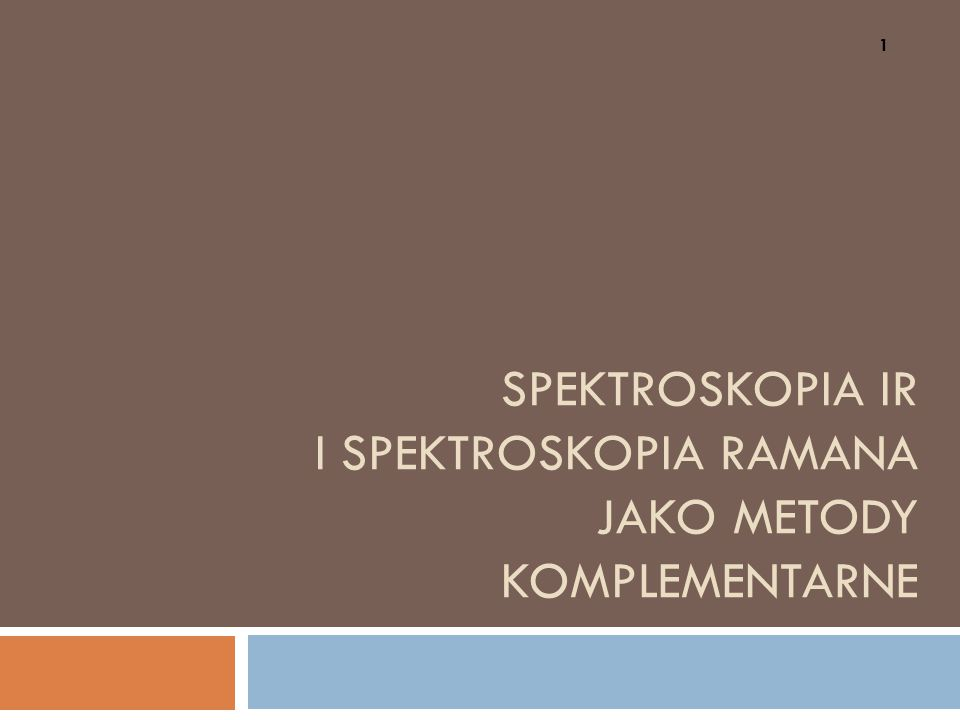 SPEKTROSKOPIA IR I SPEKTROSKOPIA RAMANA JAKO METODY KOMPLEMENTARNE 1