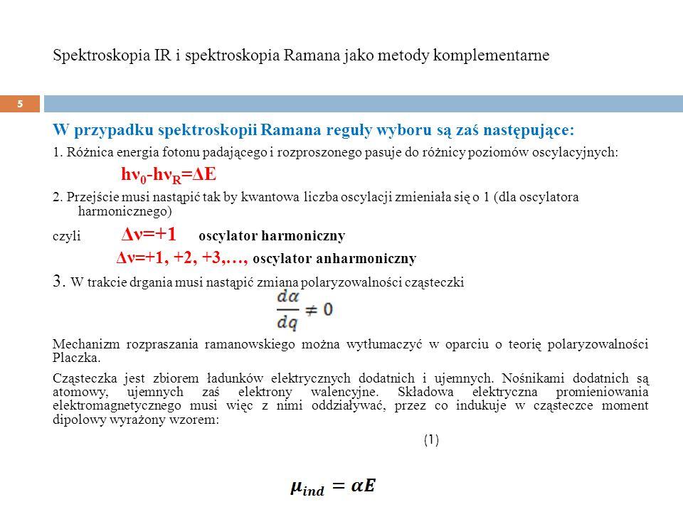 Spektroskopia IR i spektroskopia Ramana jako metody komplementarne 16 Kiedy przejście ramanowskie jest zabronione.