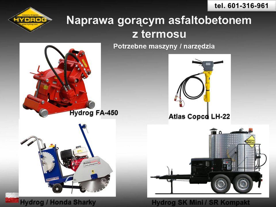 Naprawa gorącym asfaltobetonem z termosu Potrzebne maszyny / narzędzia Hydrog FA-450 Atlas Copco LH-22 Hydrog / Honda Sharky Hydrog SK Mini / SR Kompa