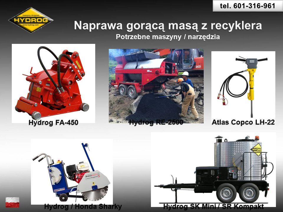 Potrzebne maszyny / narzędzia Naprawa gorącą masą z recyklera Hydrog FA-450 Hydrog RE-2500 Atlas Copco LH-22 Hydrog / Honda Sharky Hydrog SK Mini / SR