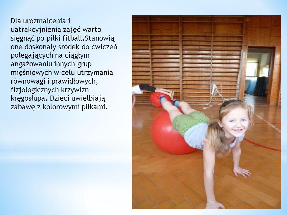 Dla urozmaicenia i uatrakcyjnienia zajęć warto sięgnąć po piłki fitball.Stanowią one doskonały środek do ćwiczeń polegających na ciągłym angażowaniu i