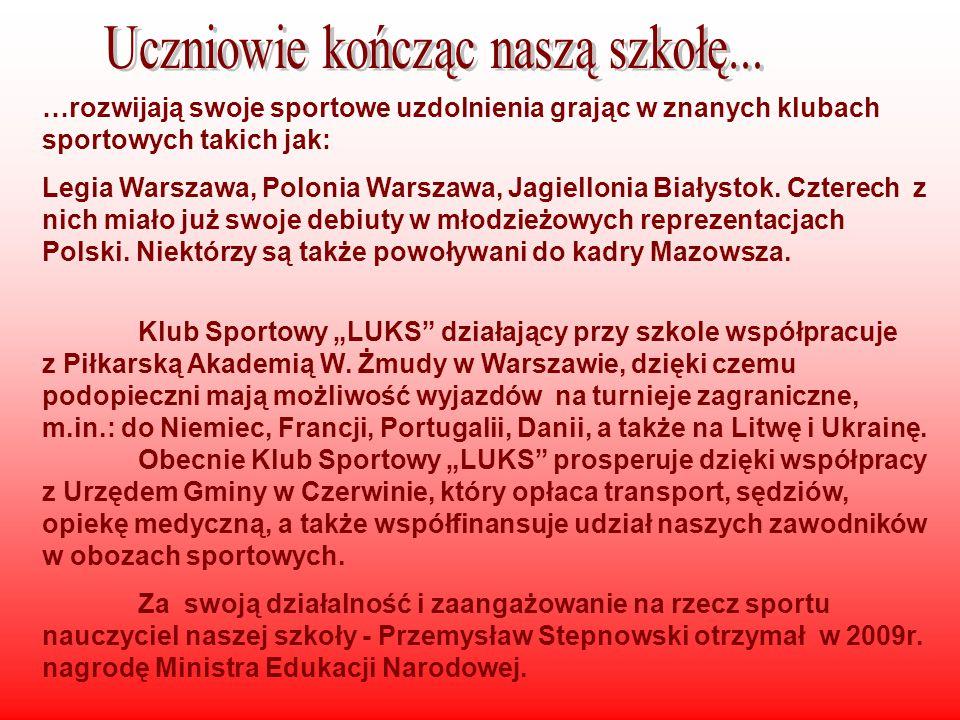 …rozwijają swoje sportowe uzdolnienia grając w znanych klubach sportowych takich jak: Legia Warszawa, Polonia Warszawa, Jagiellonia Białystok.